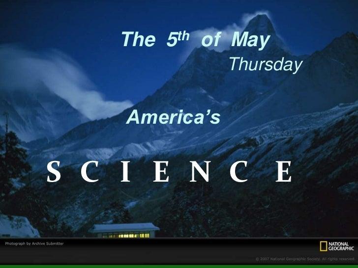 The 5th of May                Thursday    America'sS C I E N C E