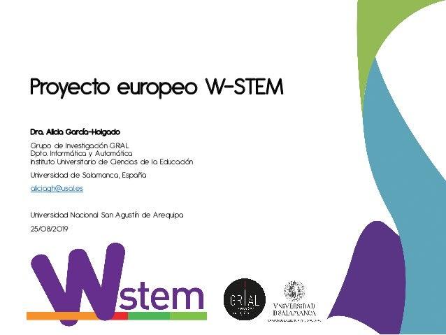 Proyecto europeo W-STEM Dra. Alicia García-Holgado Grupo de Investigación GRIAL Dpto. Informática y Automática Instituto U...
