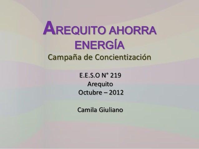 AREQUITO AHORRA      ENERGÍACampaña de Concientización       E.E.S.O N° 219          Arequito       Octubre – 2012       C...