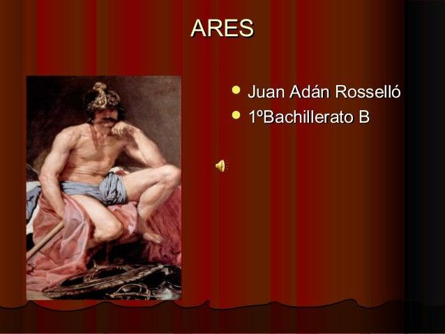 ARESARES  Juan Adán RossellóJuan Adán Rosselló  1ºBachillerato B1ºBachillerato B