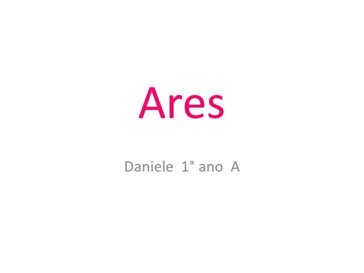 Ares<br />Daniele  1° ano  A<br />