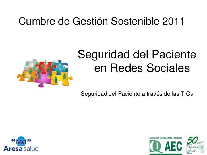 Cumbre de Gestión Sostenible 2011           Seguridad del Paciente             en Redes Sociales            Seguridad del ...