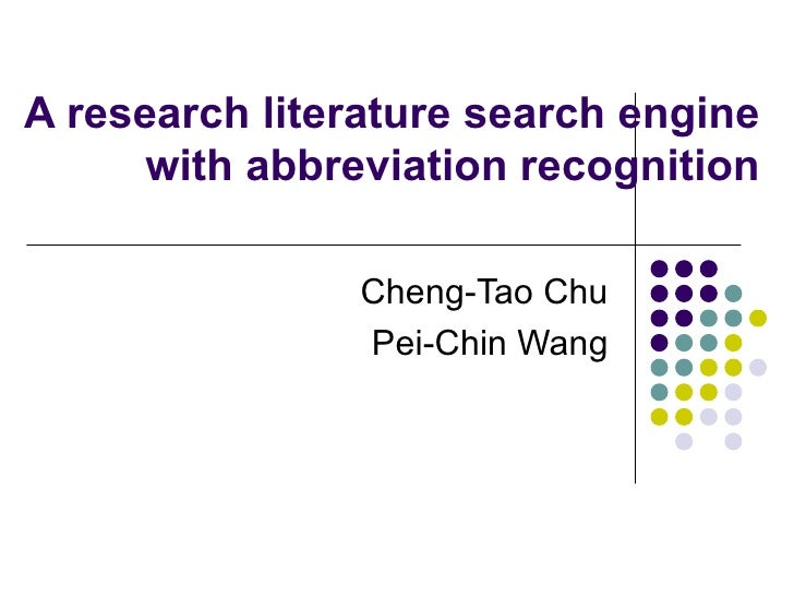 A research literature search engine with abbreviation recognition Cheng-Tao Chu Pei-Chin Wang
