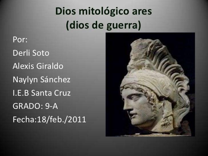 Dios mitológico ares (dios de guerra)<br />Por: <br />Derli Soto<br />Alexis Giraldo<br />Naylyn Sánchez<br />I.E.B Santa ...