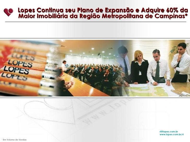 Lopes Continua seu Plano de Expansão e Adquire 60% da Maior Imobiliária da Região Metropolitana de Campinas* [email_addres...