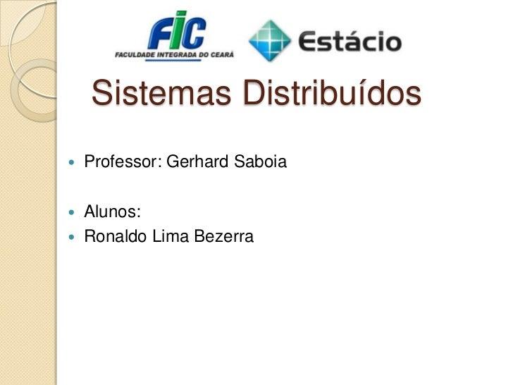Sistemas Distribuídos<br />Professor: Gerhard Saboia<br />Alunos:<br />Ronaldo Lima Bezerra<br />