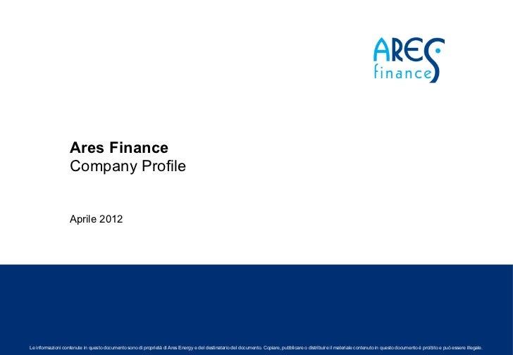 Ares Finance                   Company Profile                   Aprile 2012Le informazioni contenute in questo documento ...