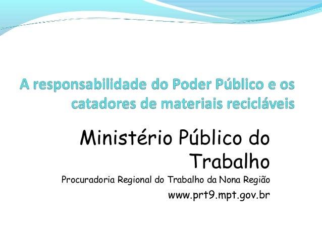 Ministério Público do Trabalho Procuradoria Regional do Trabalho da Nona Região www.prt9.mpt.gov.br
