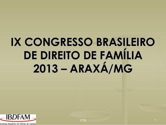 IX CONGRESSO BRASILEIRO DE DIREITO DE FAMÍLIA 2013 – ARAXÁ/MG  CTB  1