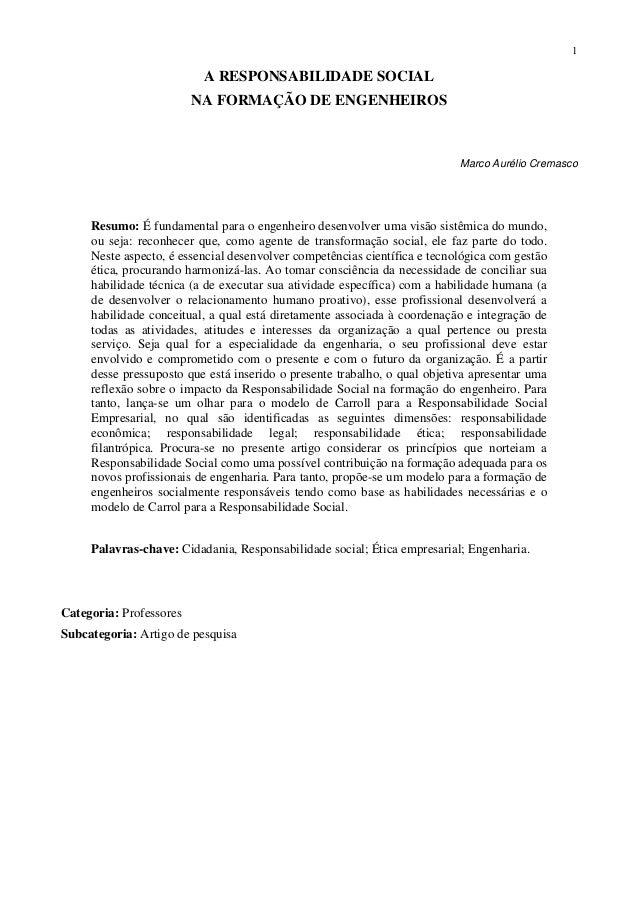 1A RESPONSABILIDADE SOCIALNA FORMAÇÃO DE ENGENHEIROSMarco Aurélio CremascoResumo: É fundamental para o engenheiro desenvol...