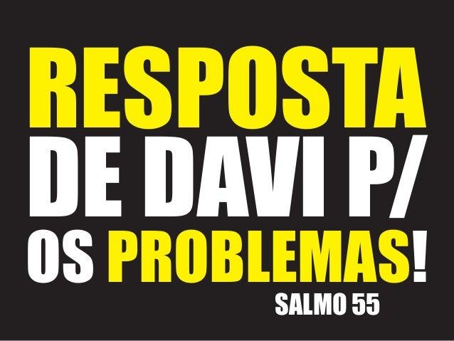 RESPOSTA DE DAVI P/ OS PROBLEMAS! SALMO 55