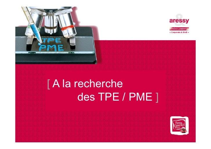 [ A la recherche         des TPE / PME ]