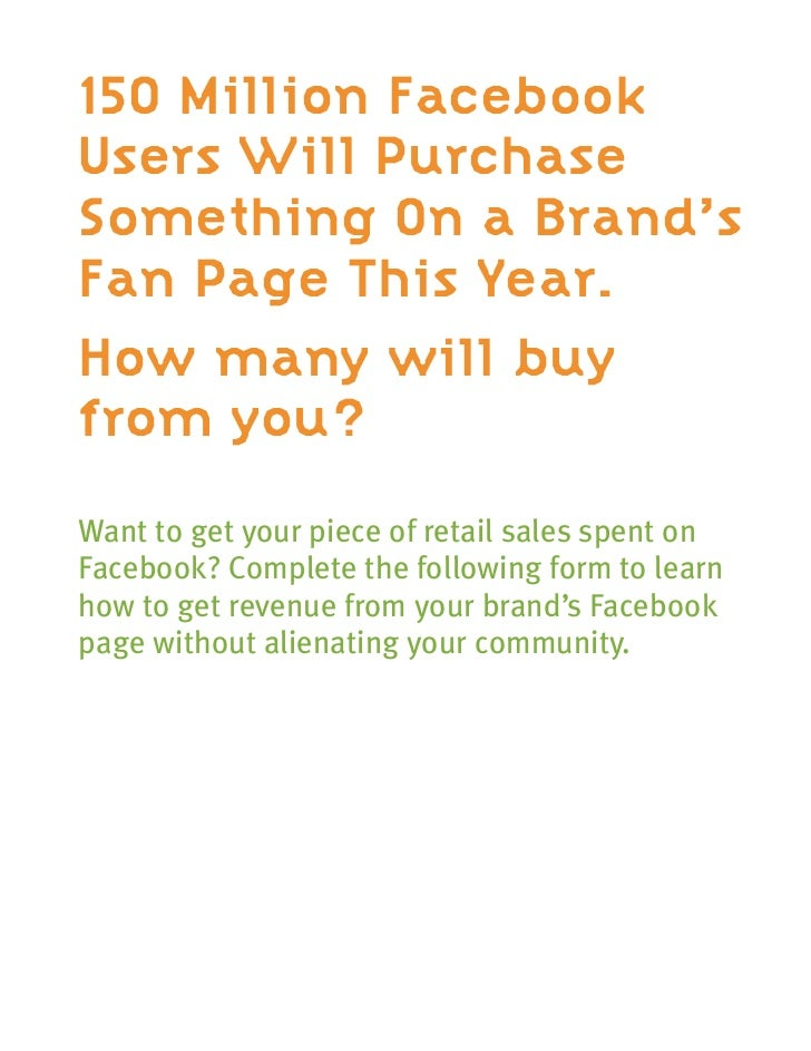 150 Million FacebookUsers Will PurchaseSomething On a Brand'sFan Page This Year.How many will buyfrom you?Want to get your...