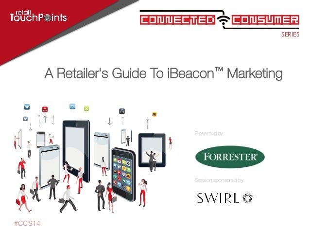 SERIES ConsumerConnected Session sponsored by Presented by #CCS14 A Retailer's Guide To iBeacon™ Marketing