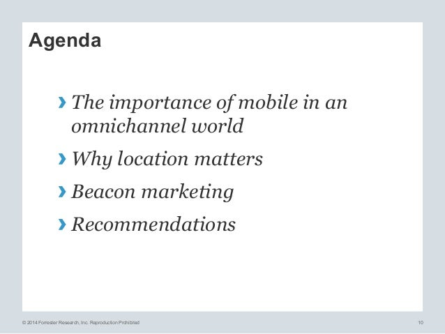 © 2014 Forrester Research, Inc. Reproduction Prohibited 10 Agenda ›The importance of mobile in an omnichannel world ›Why...