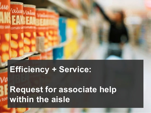 Efficiency + Service: Request for associate help within the aisle