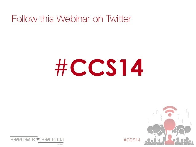 SERIES ConsumerConnected #CCS14 Follow this Webinar on Twitter  #CCS14