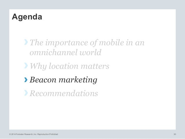 © 2014 Forrester Research, Inc. Reproduction Prohibited 30 Agenda ›The importance of mobile in an omnichannel world ›Why...