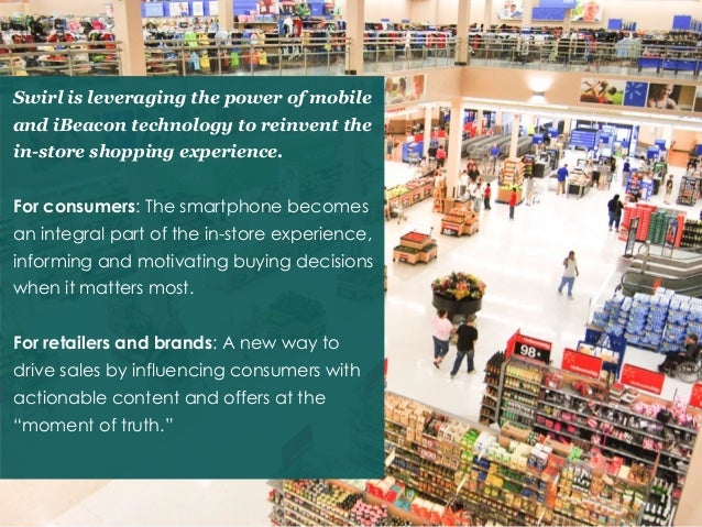 Swirl is leveraging the power of mobile and iBeacon technology to reinvent the in-store shopping experience. For consumers...