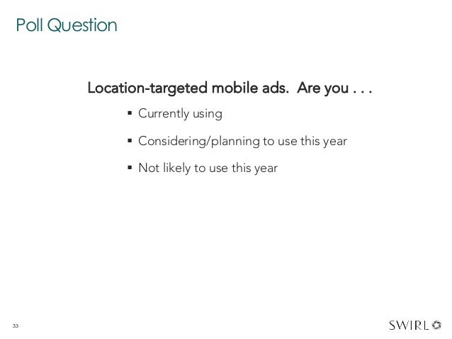 Poll Question 33 Location-targeted mobile ads. Are you . . .  § Currently using § Considering/planning to use this yea...