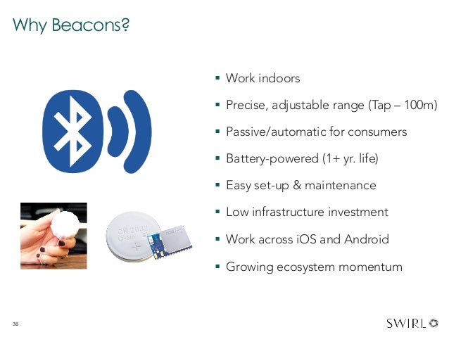 Why Beacons? § Work indoors § Precise, adjustable range (Tap – 100m) § Passive/automatic for consumers § Battery-p...