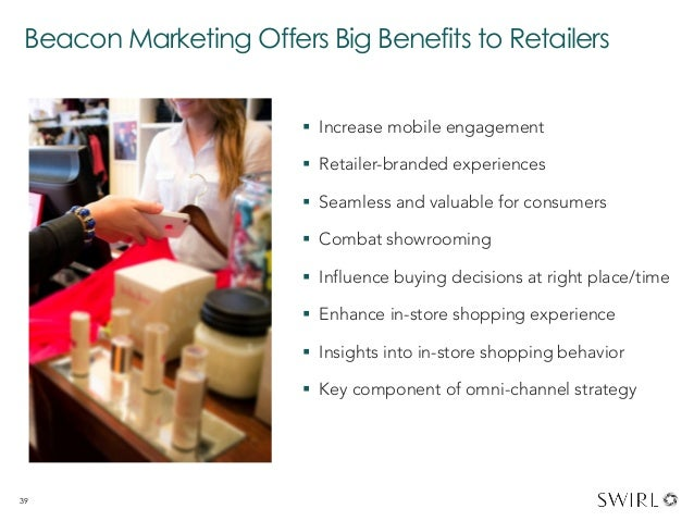 Beacon Marketing Offers Big Benefits to Retailers § Increase mobile engagement § Retailer-branded experiences § Seam...