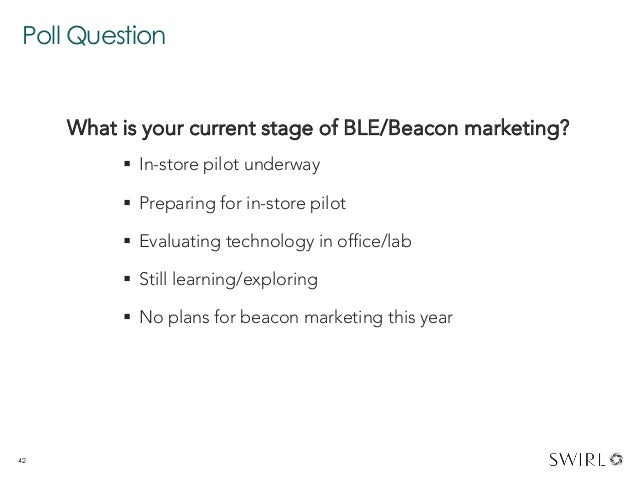 Poll Question 42 What is your current stage of BLE/Beacon marketing? § In-store pilot underway § Preparing for in-stor...