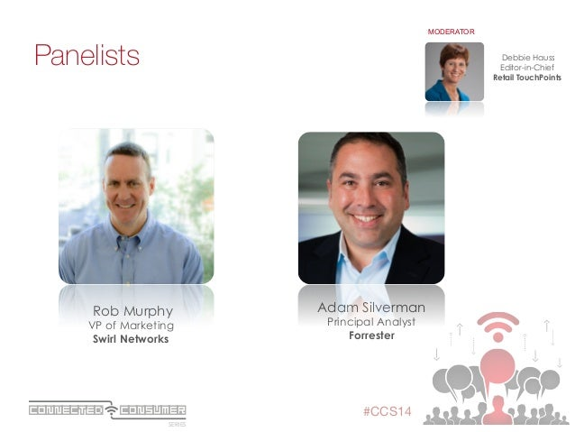 SERIES ConsumerConnected #CCS14 Panelists  Debbie Hauss Editor-in-Chief Retail TouchPoints MODERATOR Adam Silverman Princi...