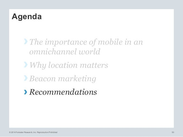 © 2014 Forrester Research, Inc. Reproduction Prohibited 50 Agenda ›The importance of mobile in an omnichannel world ›Why...