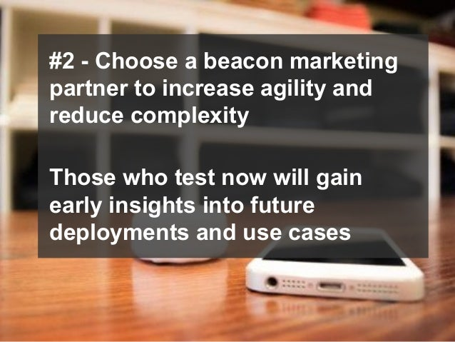 © 2014 Forrester Research, Inc. Reproduction Prohibited 52 #2 - Choose a beacon marketing partner to increase agility and ...
