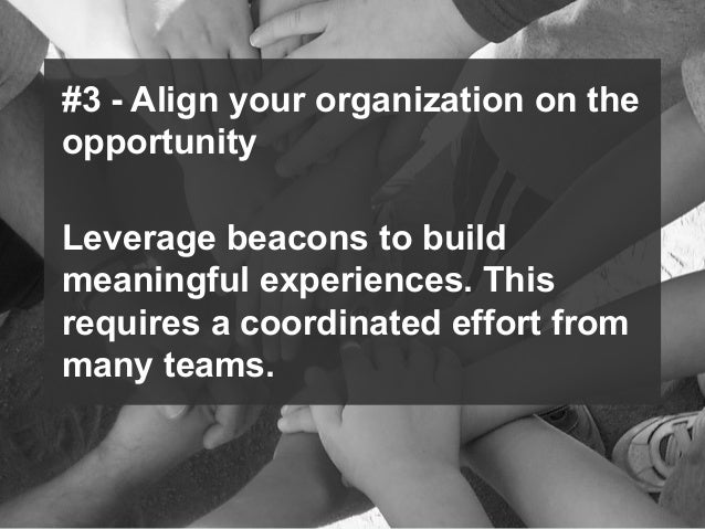 © 2014 Forrester Research, Inc. Reproduction Prohibited 53 #3 - Align your organization on the opportunity Leverage beacon...
