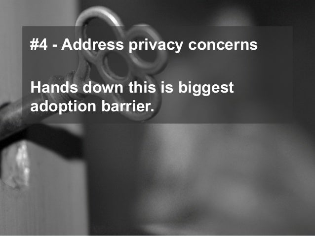 © 2014 Forrester Research, Inc. Reproduction Prohibited 54 #4 - Address privacy concerns Hands down this is biggest adopti...