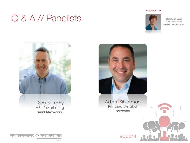 SERIES ConsumerConnected #CCS14 Q & A // Panelists  Debbie Hauss Editor-in-Chief Retail TouchPoints MODERATOR Adam Silverm...