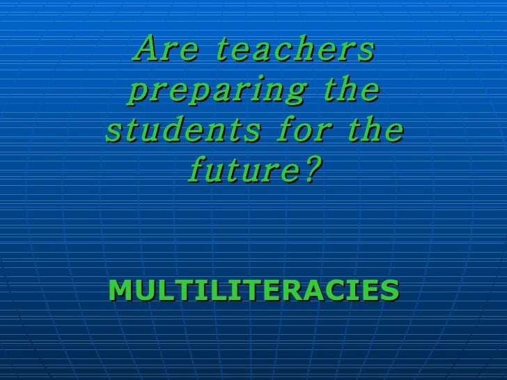 Are teachers preparing the students for the future? MULTILITERACIES