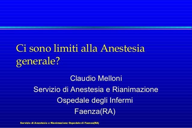 Servizio di Anestesia e Rianimazione Ospedale di Faenza(RA) Ci sono limiti alla Anestesia generale? Claudio Melloni Serviz...