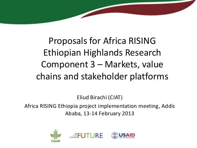 Proposals for Africa RISING      Ethiopian Highlands Research     Component 3 – Markets, value    chains and stakeholder p...