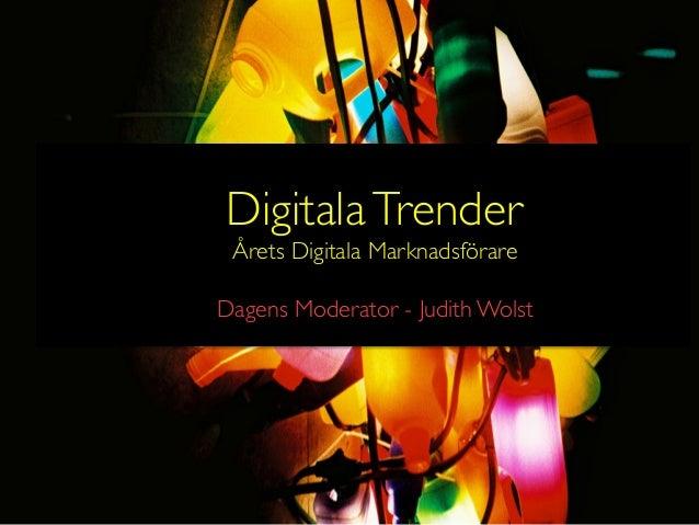 Digitala Trender Årets Digitala Marknadsförare                Dagens Moderator - Judith Wolst
