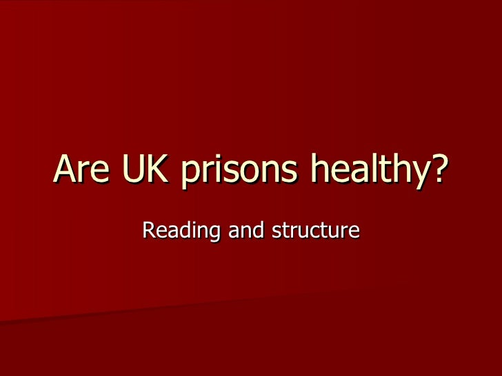 Are UK prisons healthy? Reading and structure