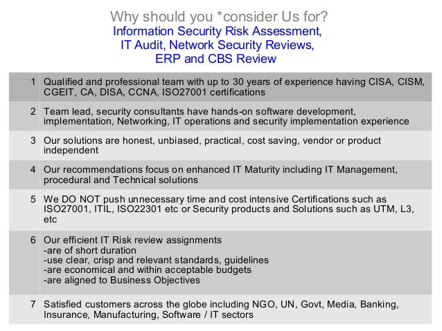 Why should you *consider Us for? Information Security Risk Assessment, IT Audit, Network Security Reviews, ERP and CBS Rev...