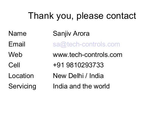 Thank you, please contact Name  Sanjiv Arora  Email  sa@tech-controls.com  Web  www.tech-controls.com  Cell  +91 981029373...