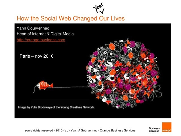 social media changing our society Our growing love of social media is not just changing the way we communicate – it's changing the way we do business, the way we are governed, and the way we live in society and it's doing so at breakneck speed.