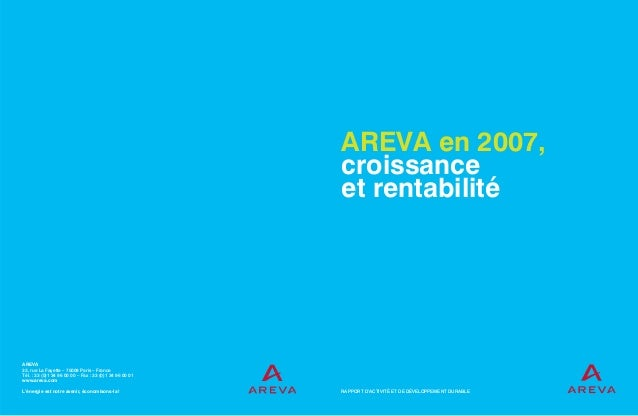 AREVA en 2007, croissance et rentabilité RAPPORT D'ACTIVITÉ ET DE DÉVELOPPEMENT DURABLE AREVA 33, rue La Fayette – 75009 P...