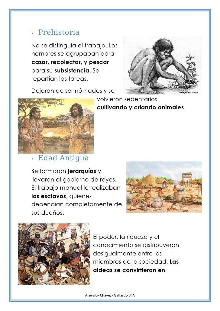    PrehistoriaNo se distinguía el trabajo. Loshombres se agrupaban paracazar, recolectar, y pescarpara su subsistencia. S...