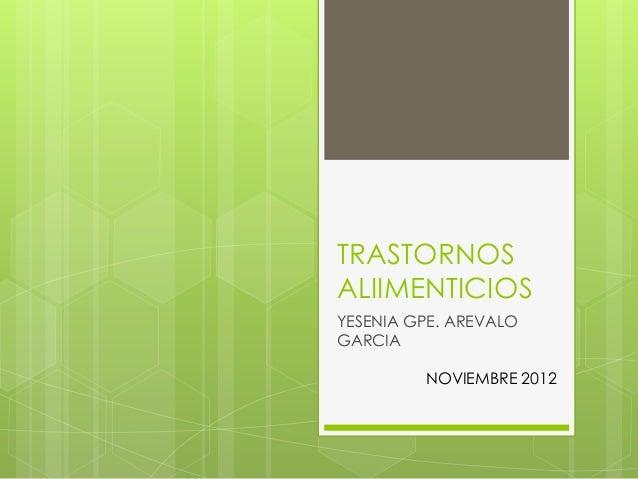TRASTORNOSALIIMENTICIOSYESENIA GPE. AREVALOGARCIA         NOVIEMBRE 2012