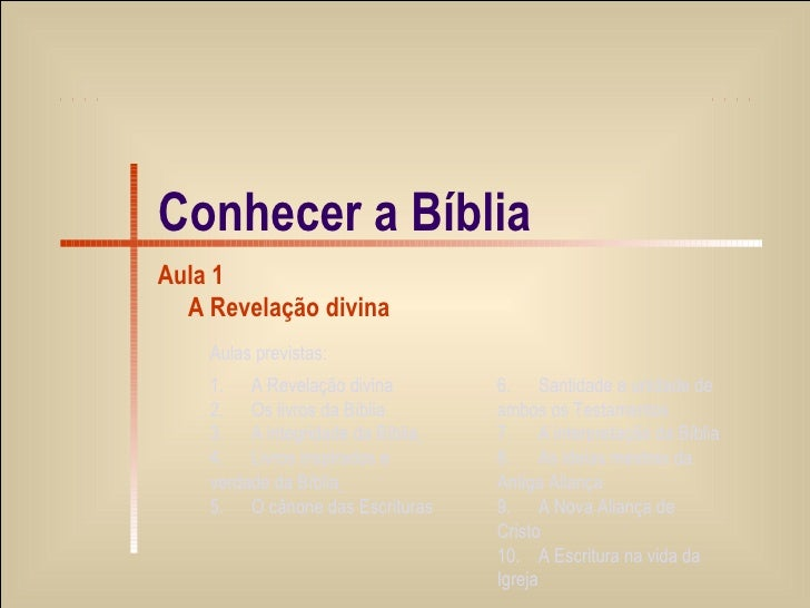 Conhecer a Bíblia Aula 1 A Revelação divina 1. A Revelação divina 2. Os livros da Bíblia  3. A integridade da Bíblia   4. ...