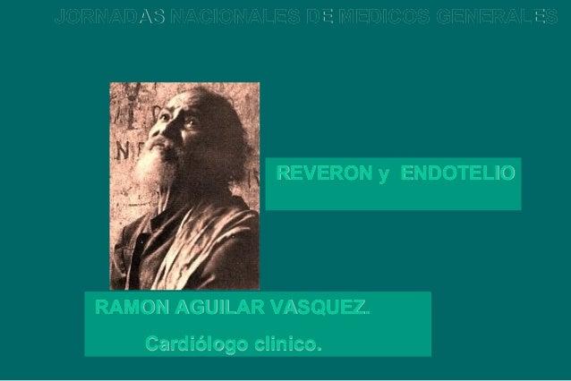 JORNADAS NACIONALES DE MEDICOS GENERALES  REVERON y ENDOTELIO  RAMON AGUILAR VASQUEZ. Cardiólogo clinico.