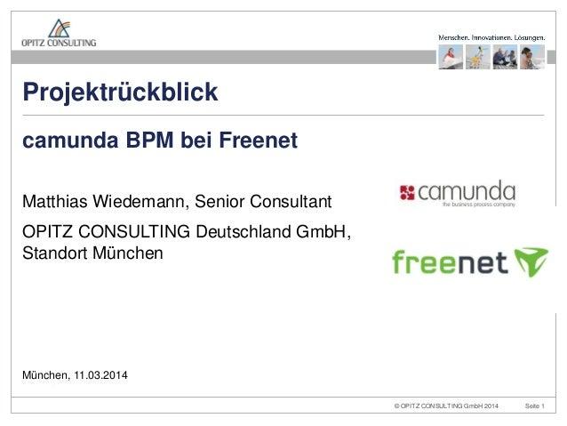 © OPITZ CONSULTING GmbH 2014 Seite 1Projektrückblick: camunda BPM bei Freenet Matthias Wiedemann, Senior Consultant OPITZ ...