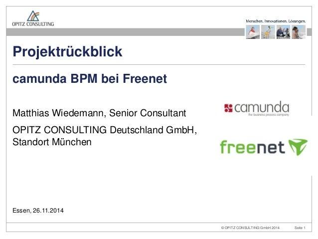 © OPITZ CONSULTING GmbH 2014  Seite 1  Projektrückblick: camunda BPM bei Freenet  Matthias Wiedemann, Senior Consultant  O...