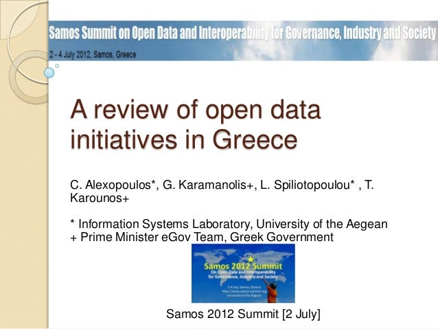 A review of open datainitiatives in GreeceC. Alexopoulos*, G. Karamanolis+, L. Spiliotopoulou* , T.Karounos+* Information ...