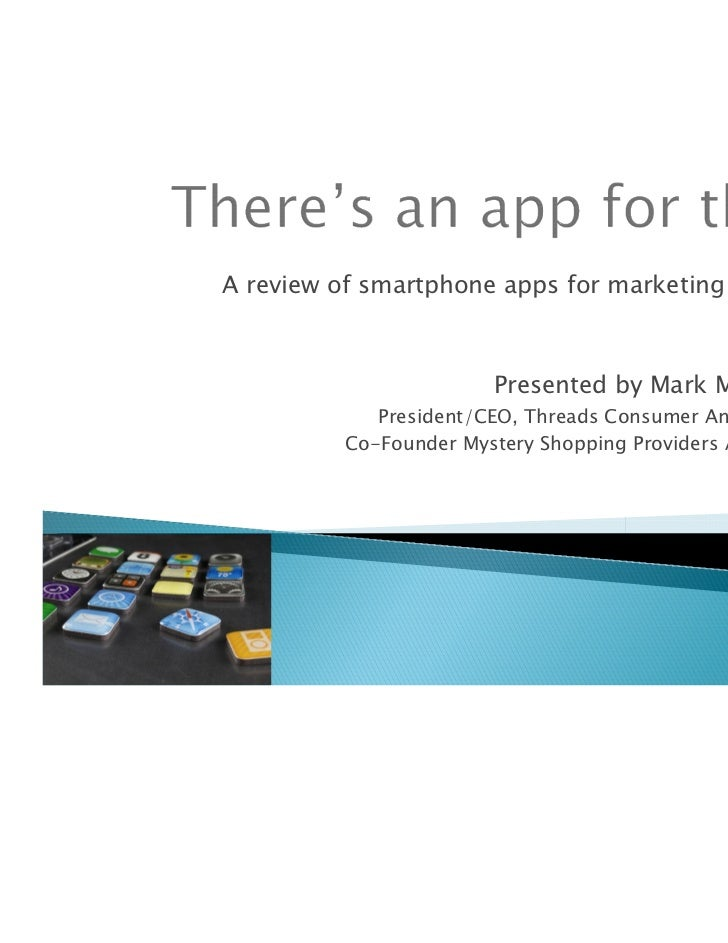 A review of smartphone apps for marketing research                         Presented by Mark Michelson             Preside...